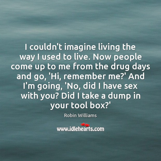 I couldn't imagine living the way I used to live. Now people Image