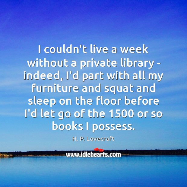 I couldn't live a week without a private library – indeed, I'd Image