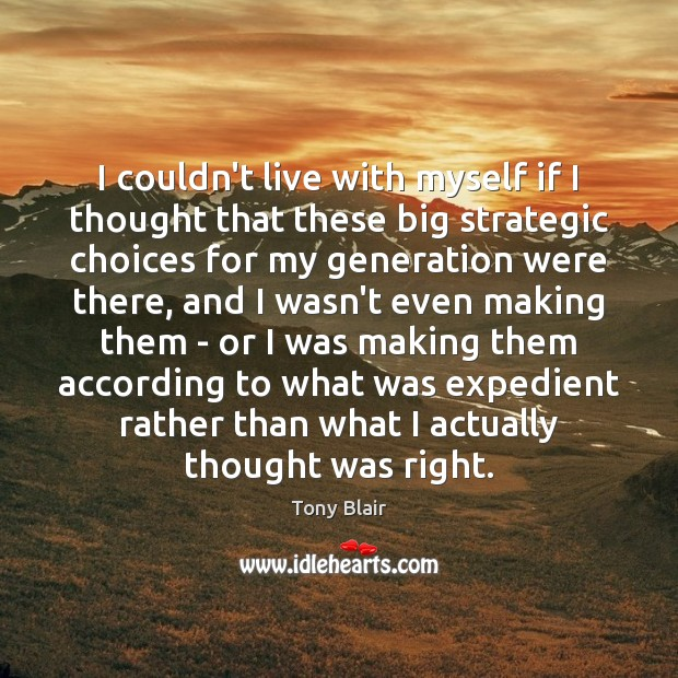 Image, I couldn't live with myself if I thought that these big strategic