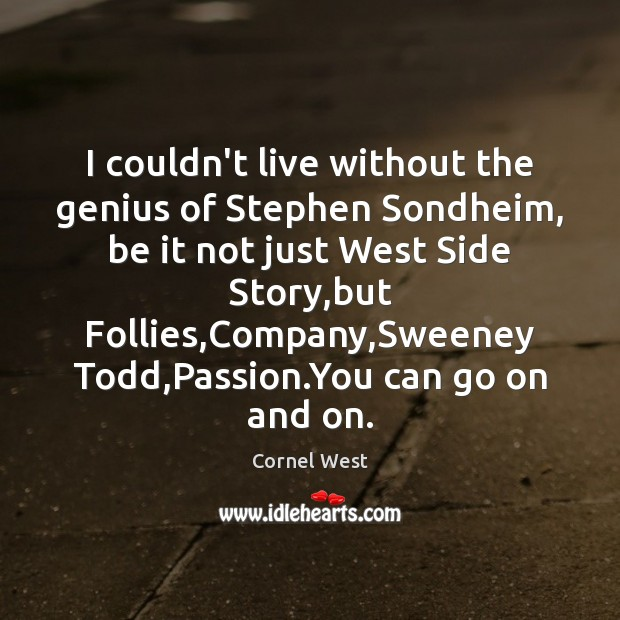Image, I couldn't live without the genius of Stephen Sondheim, be it not