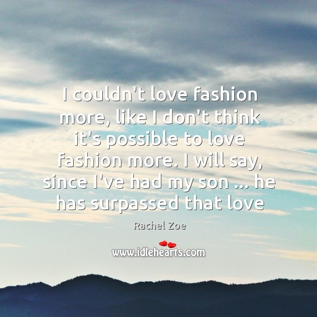 I couldn't love fashion more, like I don't think it's possible to Image
