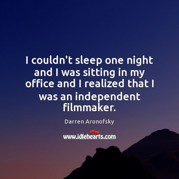 I couldn't sleep one night and I was sitting in my office Image