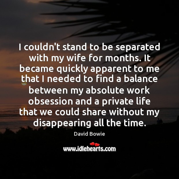 Image, I couldn't stand to be separated with my wife for months. It