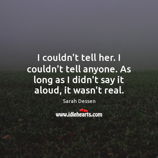 I couldn't tell her. I couldn't tell anyone. As long as I Image