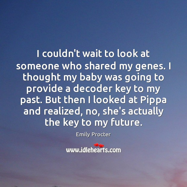 I couldn't wait to look at someone who shared my genes. I Image