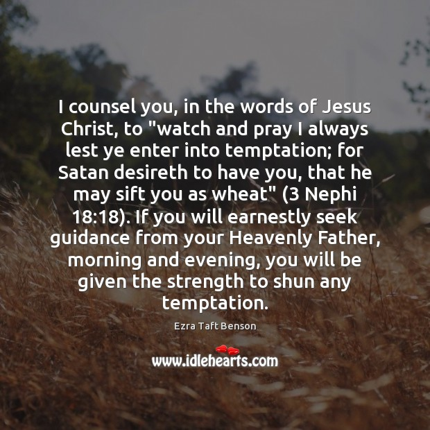 """Image, I counsel you, in the words of Jesus Christ, to """"watch and"""