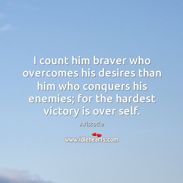 Image, I count him braver who overcomes his desires than him who conquers his enemies