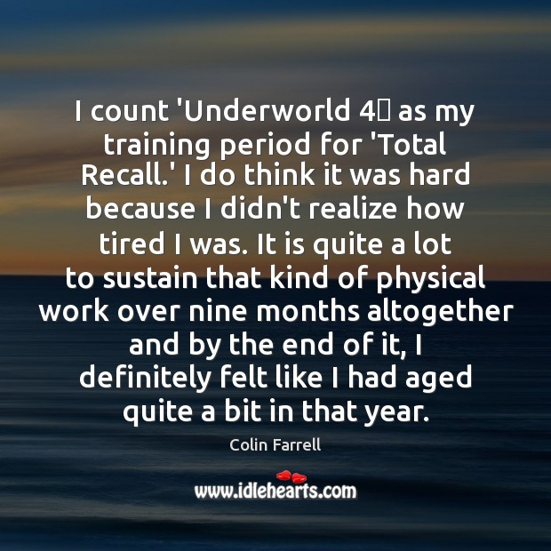 I count 'Underworld 4′ as my training period for 'Total Recall.' I Colin Farrell Picture Quote