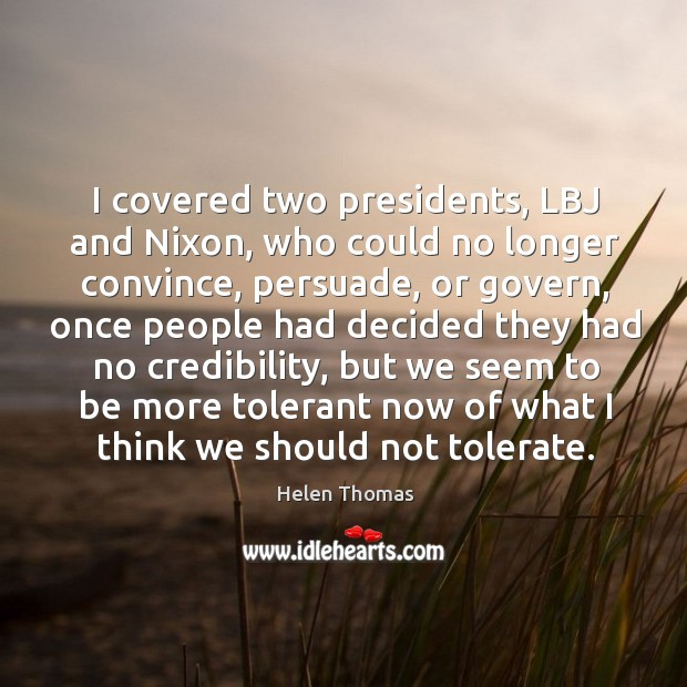 I covered two presidents, lbj and nixon, who could no longer convince, persuade, or govern Helen Thomas Picture Quote