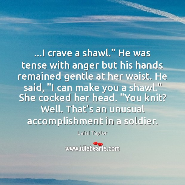 """…I crave a shawl."""" He was tense with anger but his hands Laini Taylor Picture Quote"""