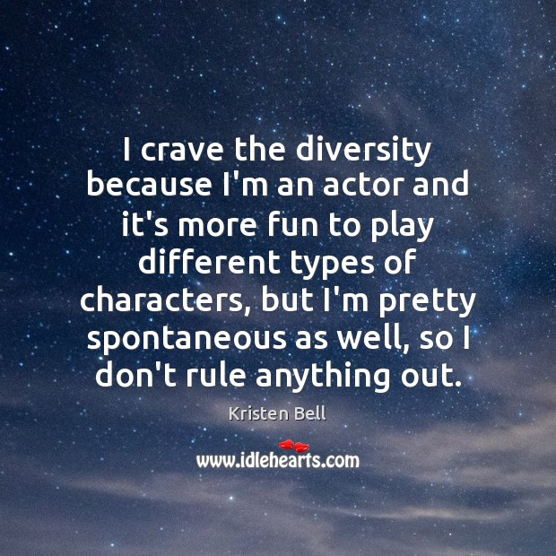 I crave the diversity because I'm an actor and it's more fun Kristen Bell Picture Quote