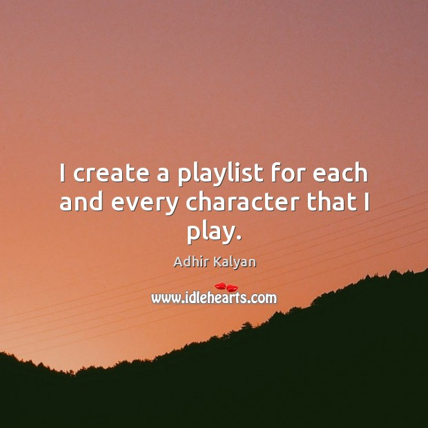 Image, I create a playlist for each and every character that I play.