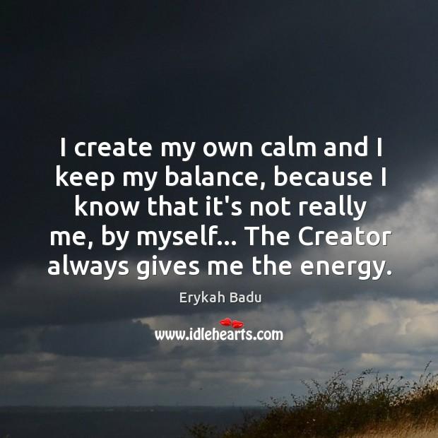 I create my own calm and I keep my balance, because I Image