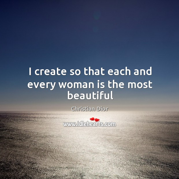 I create so that each and every woman is the most beautiful Image