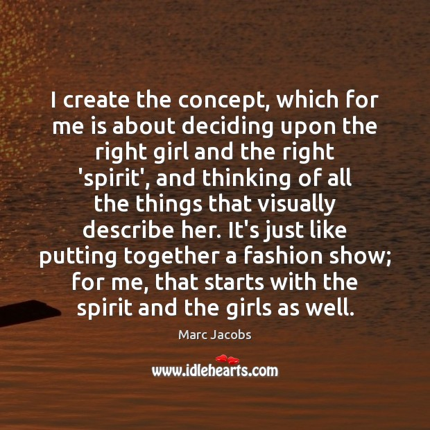 I create the concept, which for me is about deciding upon the Marc Jacobs Picture Quote