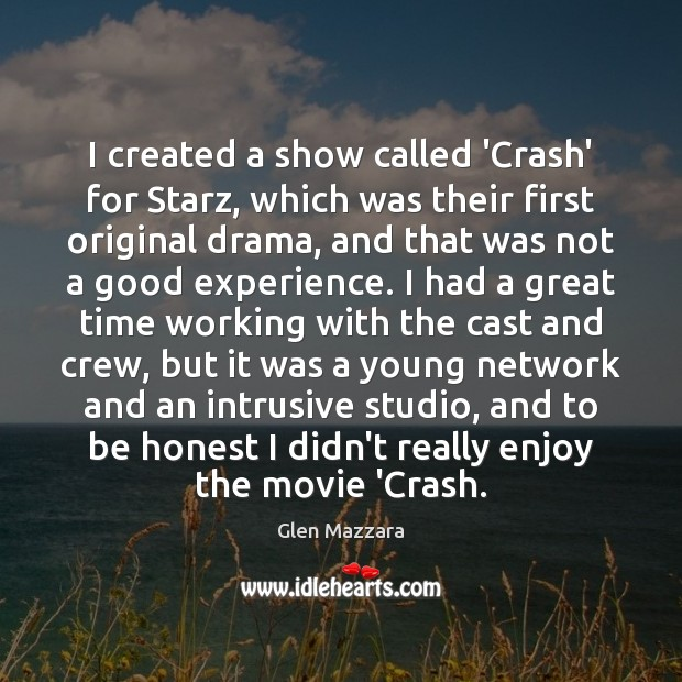 I created a show called 'Crash' for Starz, which was their first Image
