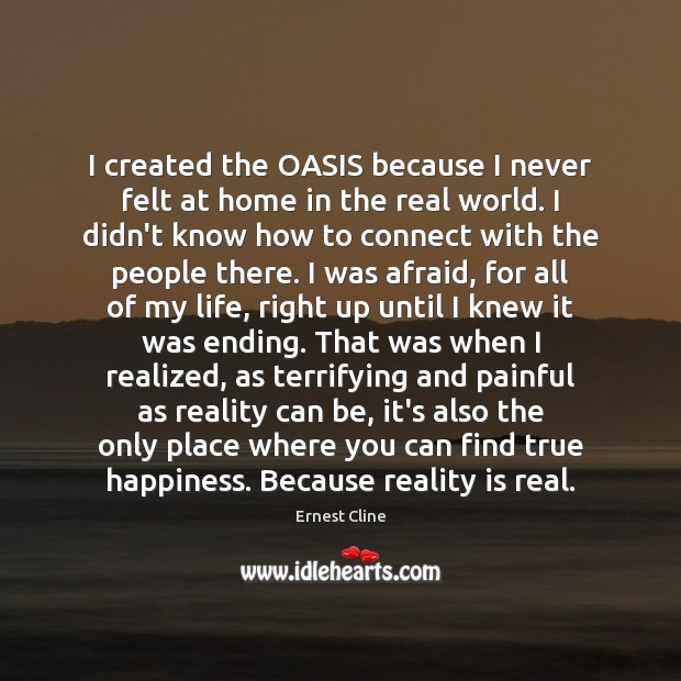 I created the OASIS because I never felt at home in the Ernest Cline Picture Quote