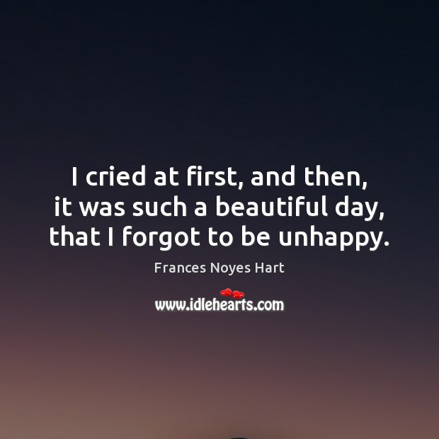 Image, I cried at first, and then, it was such a beautiful day, that I forgot to be unhappy.
