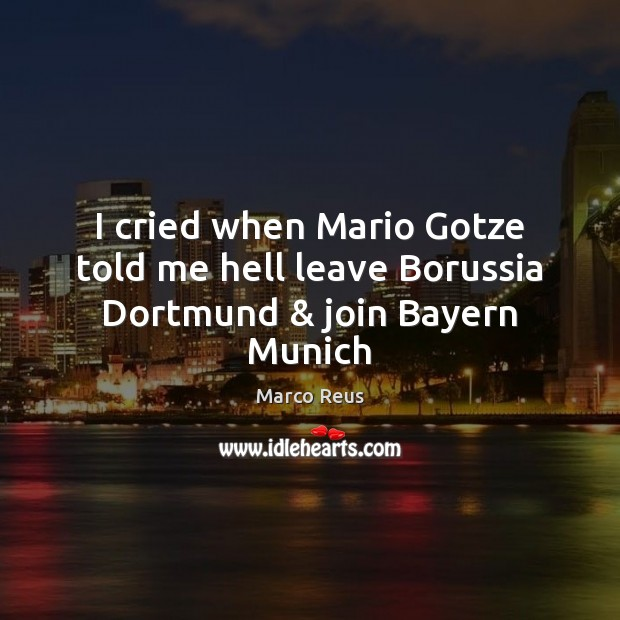 Image, I cried when Mario Gotze told me hell leave Borussia Dortmund & join Bayern Munich