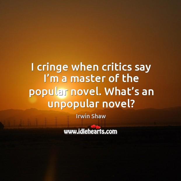 Image, I cringe when critics say I'm a master of the popular novel. What's an unpopular novel?