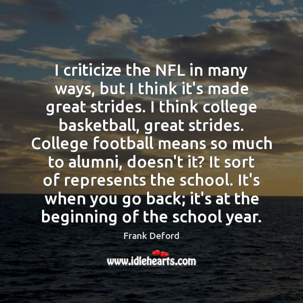 I criticize the NFL in many ways, but I think it's made Criticize Quotes Image