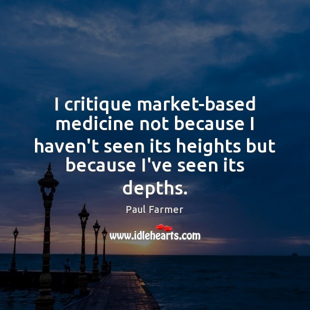 Image, I critique market-based medicine not because I haven't seen its heights but