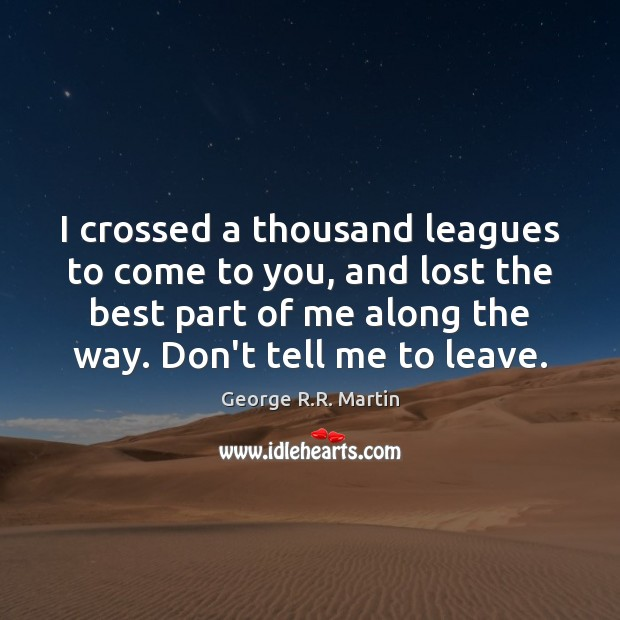 I crossed a thousand leagues to come to you, and lost the Image