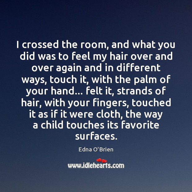 I crossed the room, and what you did was to feel my Edna O'Brien Picture Quote