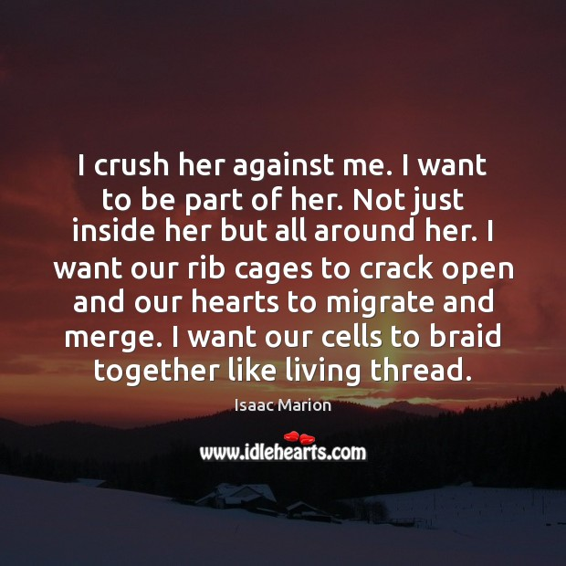 Image, I crush her against me. I want to be part of her.
