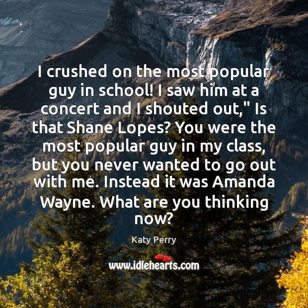 I crushed on the most popular guy in school! I saw him Image