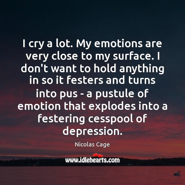 I cry a lot. My emotions are very close to my surface. Nicolas Cage Picture Quote