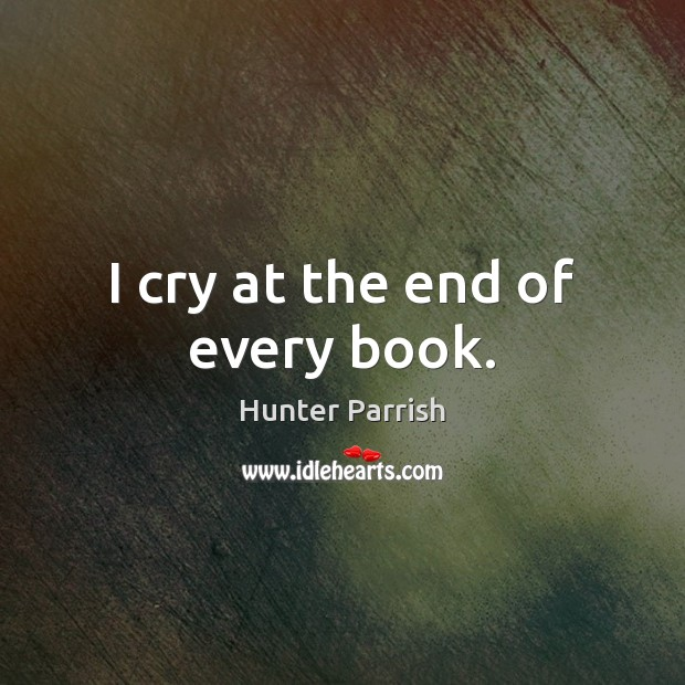 Image, I cry at the end of every book.