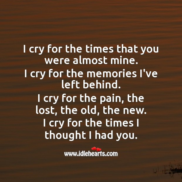 I cry for the times I thought I had you. Sad Messages Image