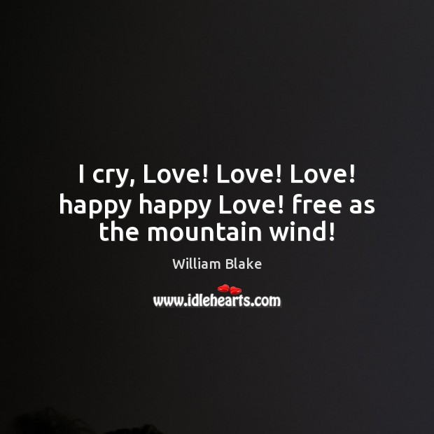 I cry, Love! Love! Love! happy happy Love! free as the mountain wind! Image