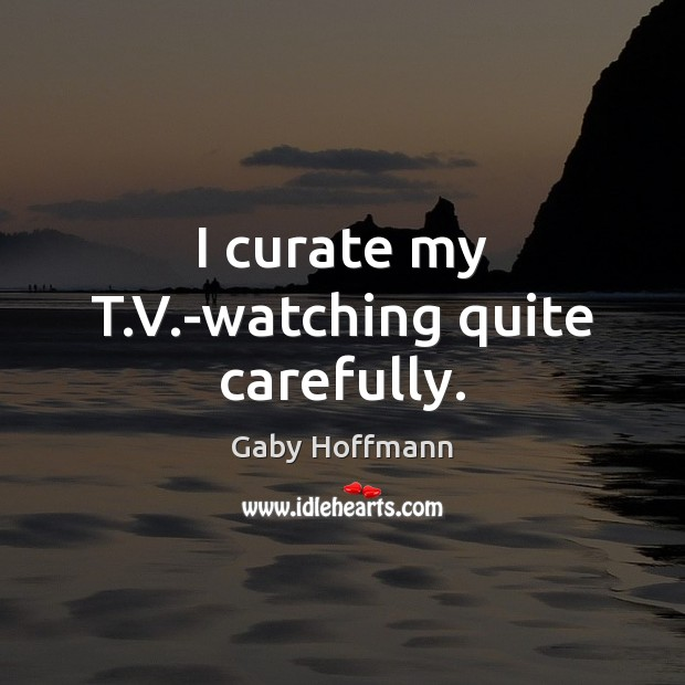 I curate my T.V.-watching quite carefully. Image