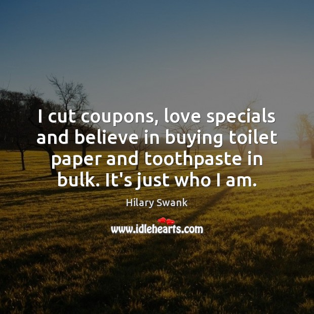 Image, I cut coupons, love specials and believe in buying toilet paper and