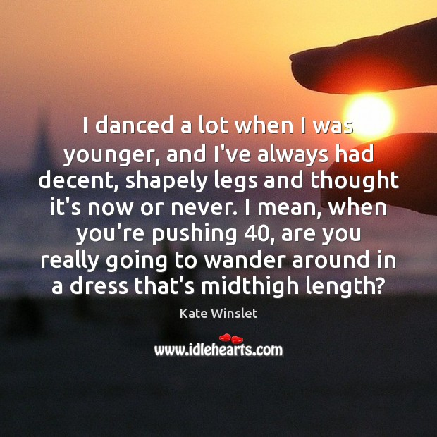 I danced a lot when I was younger, and I've always had Now or Never Quotes Image