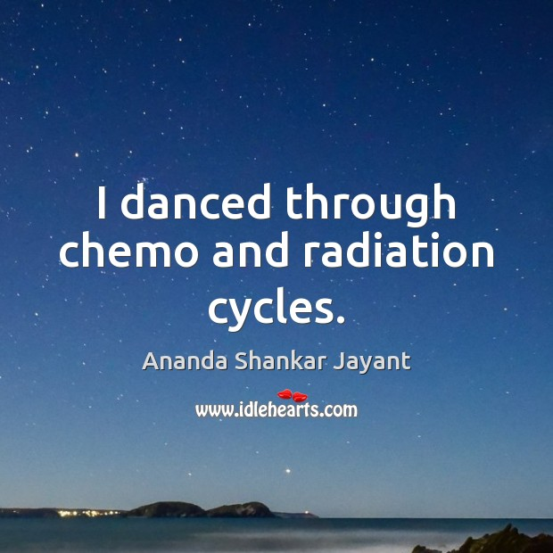 Image, I danced through chemo and radiation cycles.