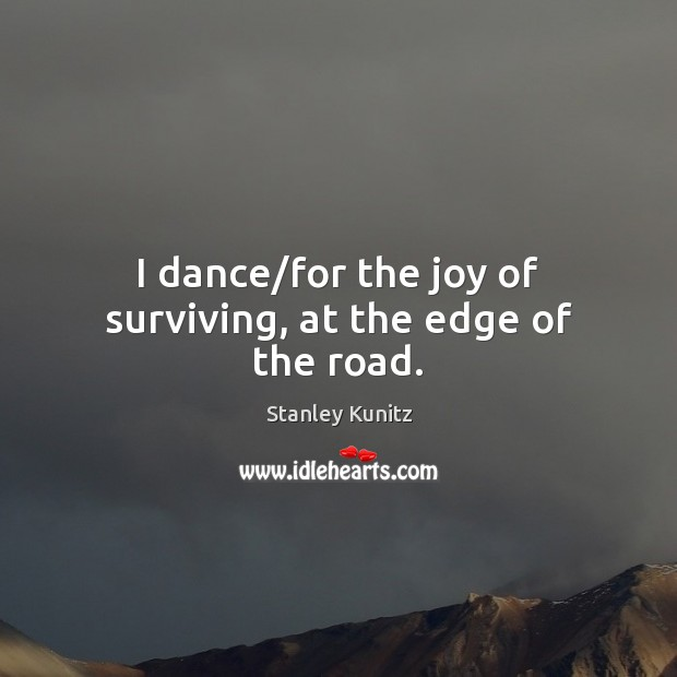 Image, I dance/for the joy of surviving, at the edge of the road.