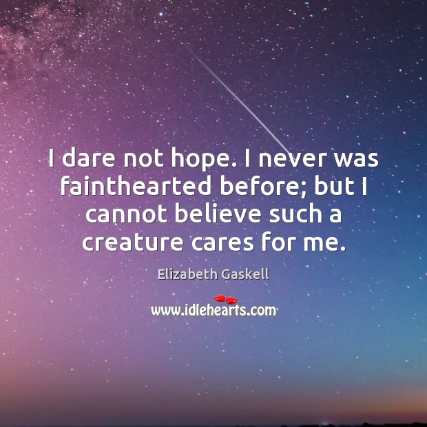 I dare not hope. I never was fainthearted before; but I cannot Elizabeth Gaskell Picture Quote