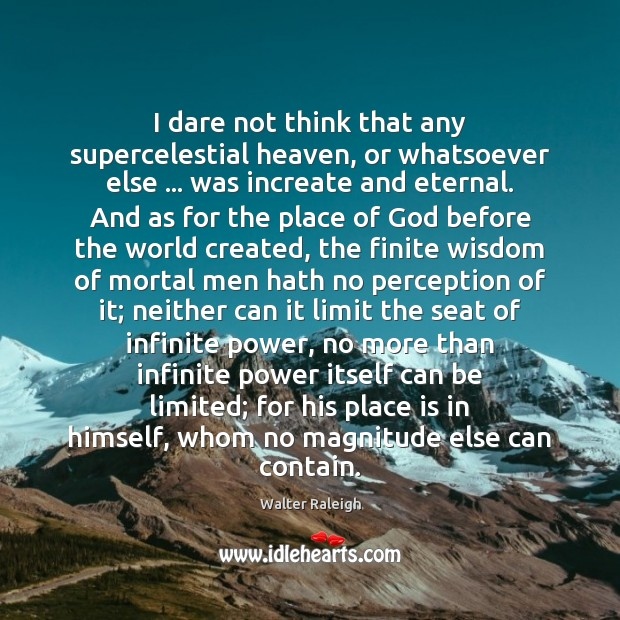 I dare not think that any supercelestial heaven, or whatsoever else … was Image