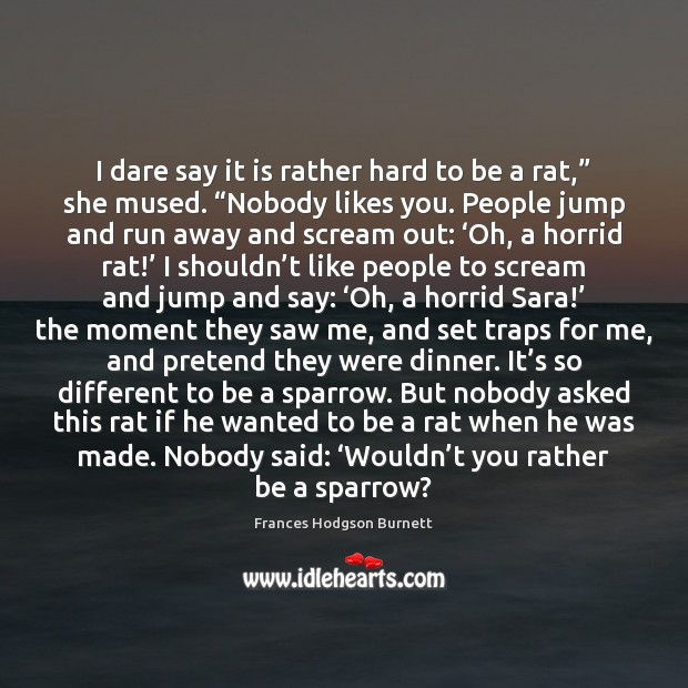 """I dare say it is rather hard to be a rat,"""" she Frances Hodgson Burnett Picture Quote"""