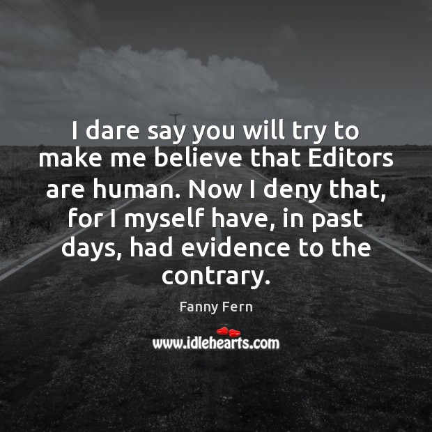 I dare say you will try to make me believe that Editors Fanny Fern Picture Quote