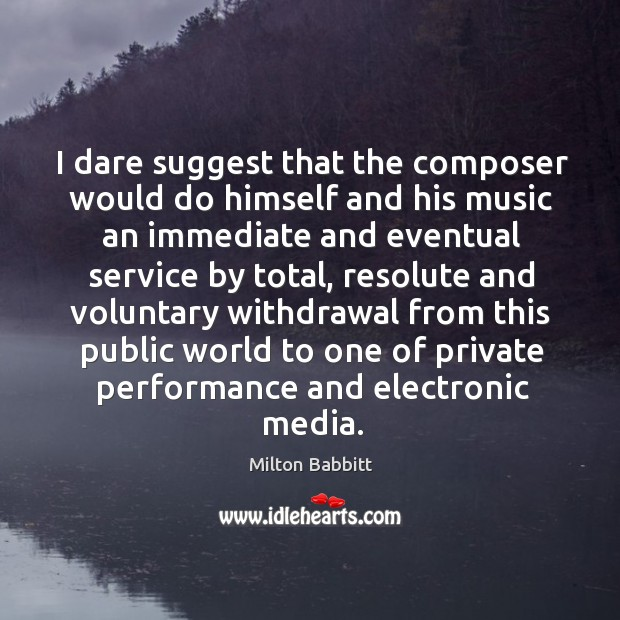 Image, I dare suggest that the composer would do himself and his music an immediate and