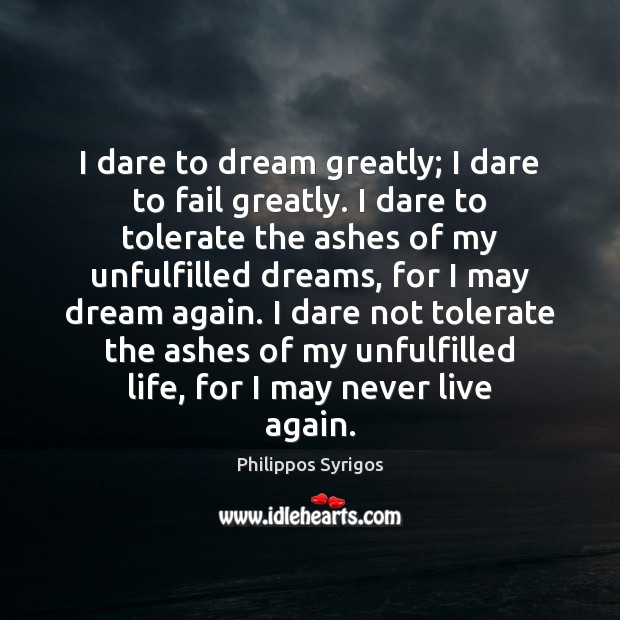 I dare to dream greatly; I dare to fail greatly. I dare Philippos Syrigos Picture Quote