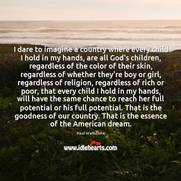 I dare to imagine a country where every child I hold in Paul Wellstone Picture Quote