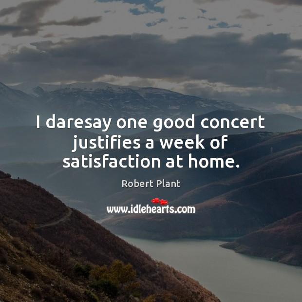 I daresay one good concert justifies a week of satisfaction at home. Image