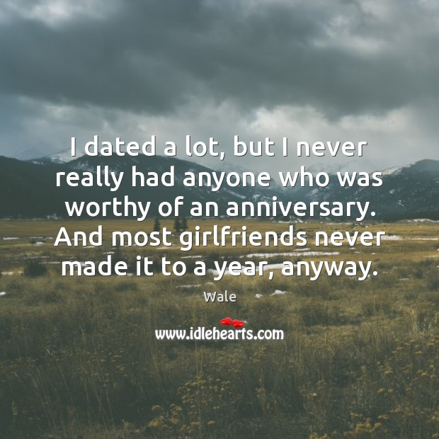 I dated a lot, but I never really had anyone who was Image