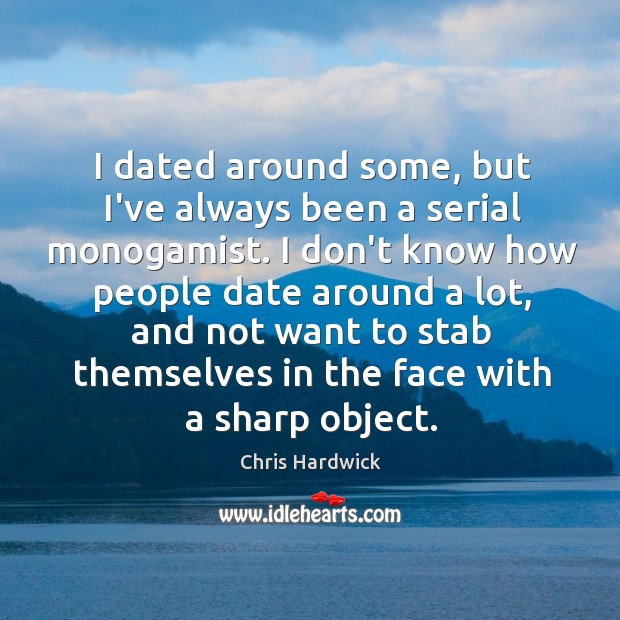 I dated around some, but I've always been a serial monogamist. I Image