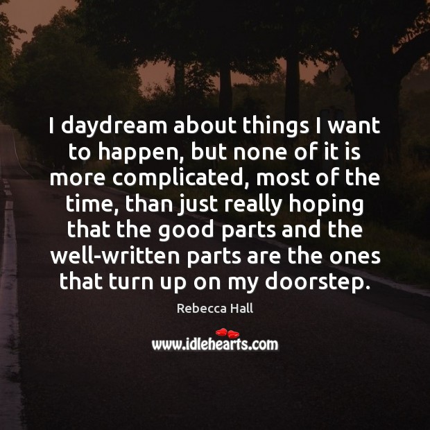 Image, I daydream about things I want to happen, but none of it